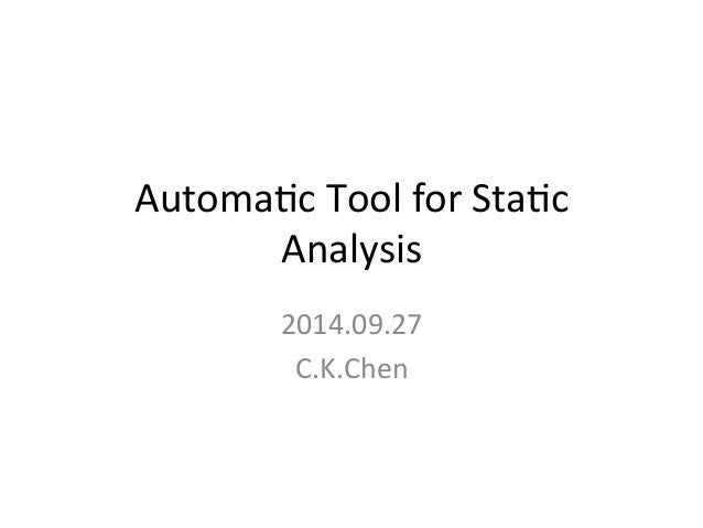 Automa'c  Tool  for  Sta'c  Analysis  2014.09.27  C.K.Chen