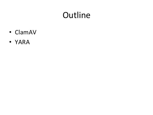 Outline  • ClamAV  • YARA
