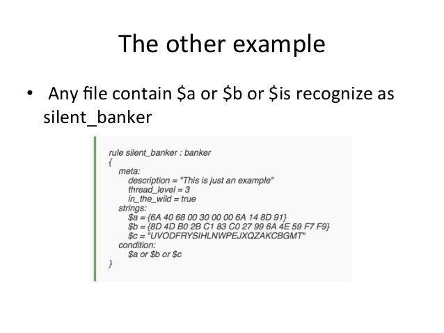 The  other  example  •  Any  file  contain  $a  or  $b  or  $is  recognize  as  silent_banker