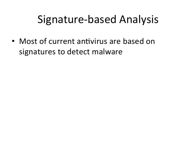 Signature-‐based  Analysis  • Most  of  current  an'virus  are  based  on  signatures  to  detect  malware