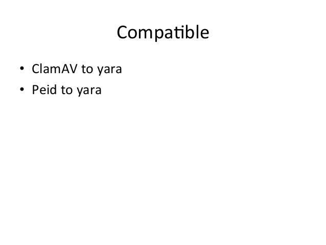 Compa'ble  • ClamAV  to  yara  • Peid  to  yara