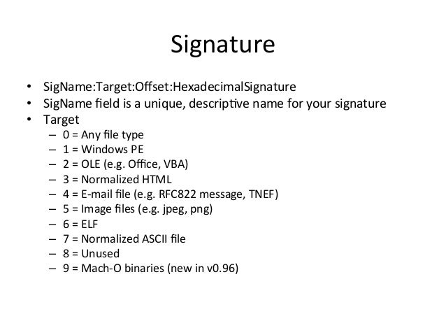 Signature  • SigName:Target:Offset:HexadecimalSignature  • SigName  field  is  a  unique,  descrip've  name  for  your  si...