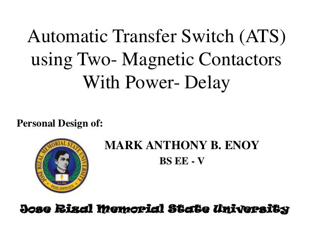 Automatic Transfer Switch (ATS) using Two- Magnetic Contactors With Power- Delay Personal Design of:  MARK ANTHONY B. ENOY...