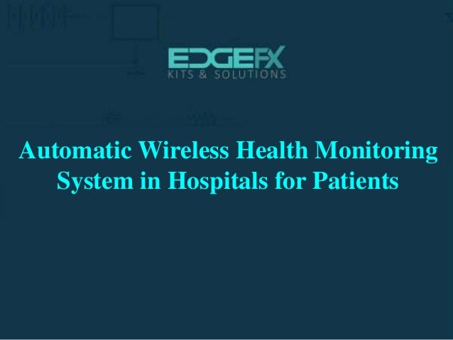 http://www.edgefxkits.com/ Automatic Wireless Health Monitoring System in Hospitals for Patients