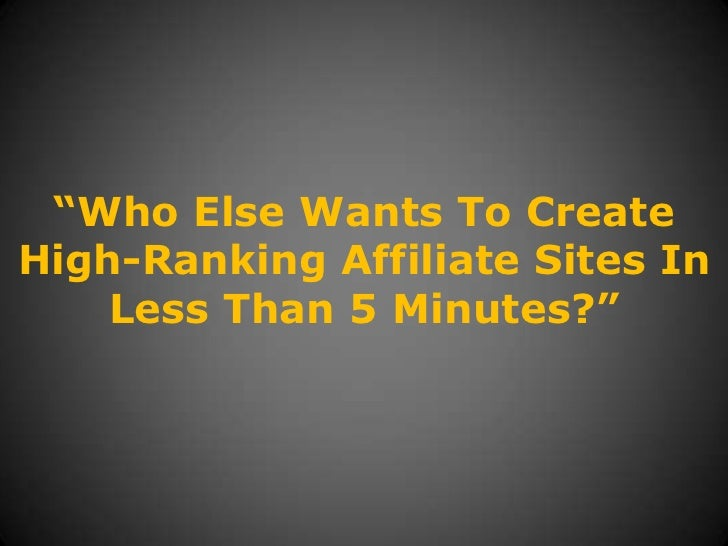 """""""Who Else Wants To Create High-Ranking Affiliate Sites In Less Than 5 Minutes?""""<br />"""
