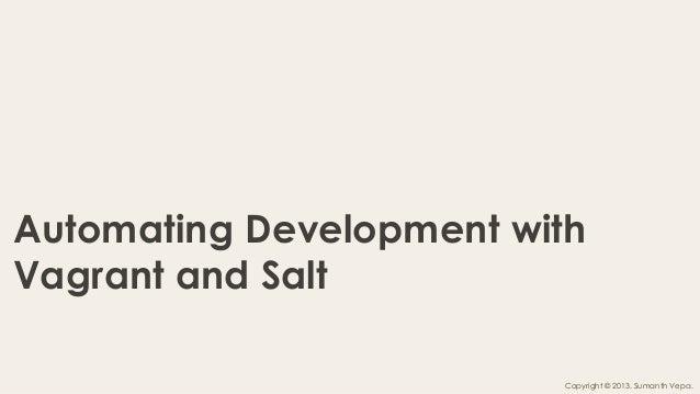 milestone42  Automating Development with Vagrant and Salt 1  milestone42 Copyright © 2013. Sumanth Vepa.