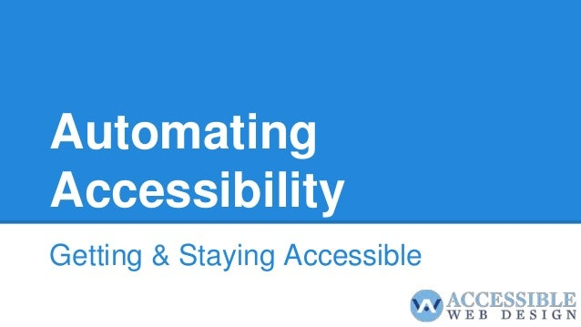 Automating Accessibility Getting & Staying Accessible