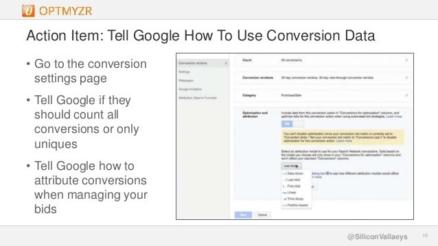 Google Confidential and Proprietary 1515@SiliconVallaeys Action Item: Tell Google How To Use Conversion Data • Go to the c...