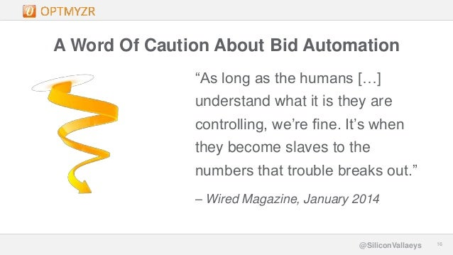 """Google Confidential and Proprietary 1616@SiliconVallaeys A Word Of Caution About Bid Automation """"As long as the humans […]..."""