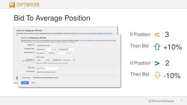 Google Confidential and Proprietary 1919@SiliconVallaeys Bid To Average Position < 3If Position Then Bid +10% > 2If Positi...