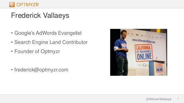 Google Confidential and Proprietary 22@SiliconVallaeys Frederick Vallaeys • Google's AdWords Evangelist • Search Engine La...