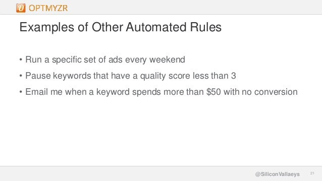 Google Confidential and Proprietary 2121@SiliconVallaeys Examples of Other Automated Rules • Run a specific set of ads eve...