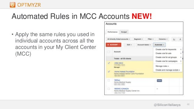 Google Confidential and Proprietary 2222@SiliconVallaeys Automated Rules in MCC Accounts NEW! • Apply the same rules you u...