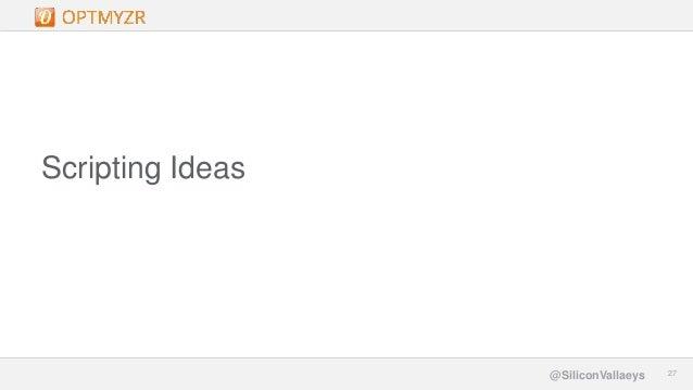 Google Confidential and Proprietary 2727@SiliconVallaeys Scripting Ideas