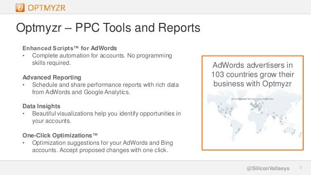Google Confidential and Proprietary 33@SiliconVallaeys Optmyzr – PPC Tools and Reports Enhanced Scripts™ for AdWords • Com...