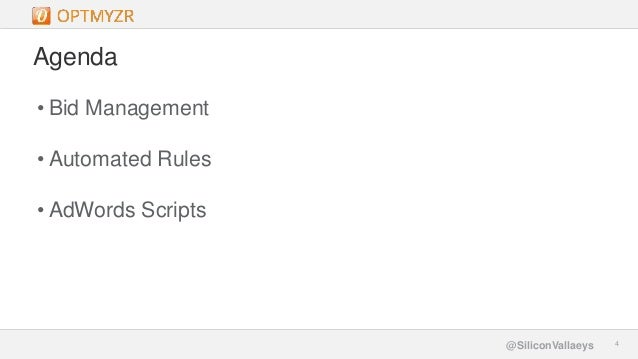 Google Confidential and Proprietary 44@SiliconVallaeys Agenda • Bid Management • Automated Rules • AdWords Scripts