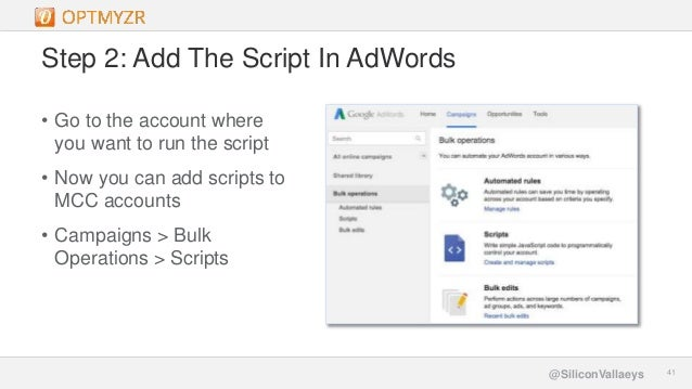 Google Confidential and Proprietary 4141@SiliconVallaeys Step 2: Add The Script In AdWords • Go to the account where you w...