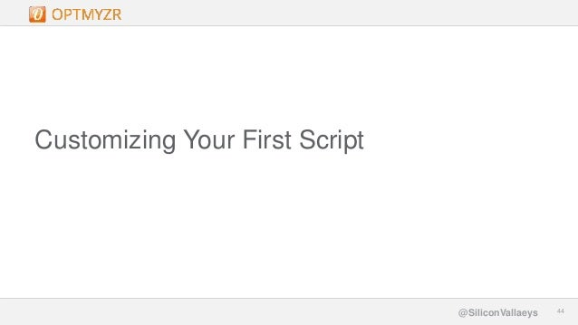 Google Confidential and Proprietary 4444@SiliconVallaeys Customizing Your First Script