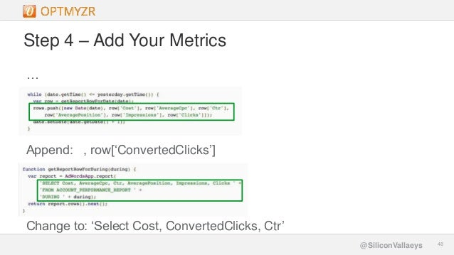 Google Confidential and Proprietary 4848@SiliconVallaeys Step 4 – Add Your Metrics … Append: , row['ConvertedClicks'] Chan...