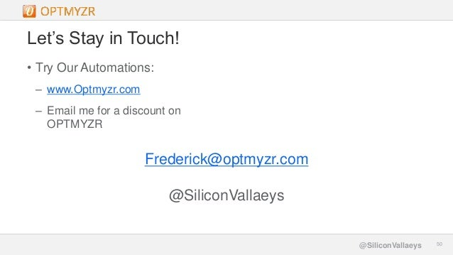 Google Confidential and Proprietary 5050@SiliconVallaeys Let's Stay in Touch! • Try Our Automations: – www.Optmyzr.com – E...