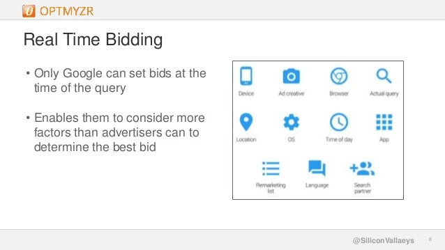 Google Confidential and Proprietary 88@SiliconVallaeys Real Time Bidding • Only Google can set bids at the time of the que...