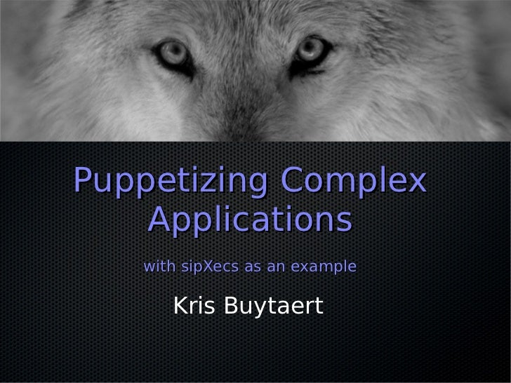 Puppetizing Complex    Applications   with sipXecs as an example      Kris Buytaert