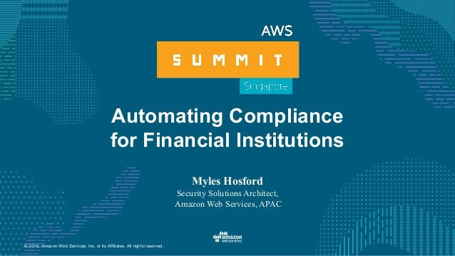 © 2016, Amazon Web Services, Inc. or its Affiliates. All rights reserved. Automating Compliance for Financial Institutions...