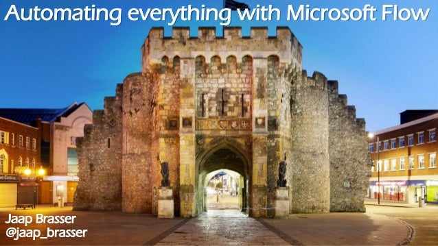 Automating everything with Microsoft Flow Jaap Brasser @jaap_brasser