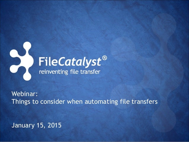 Webinar: Things to consider when automating file transfers January 15, 2015