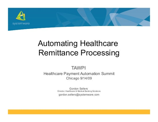 Automating HealthcareRemittance ProcessingTAWPIHealthcare Payment Automation SummitChicago 9/14/09Gordon SellersDirector, ...
