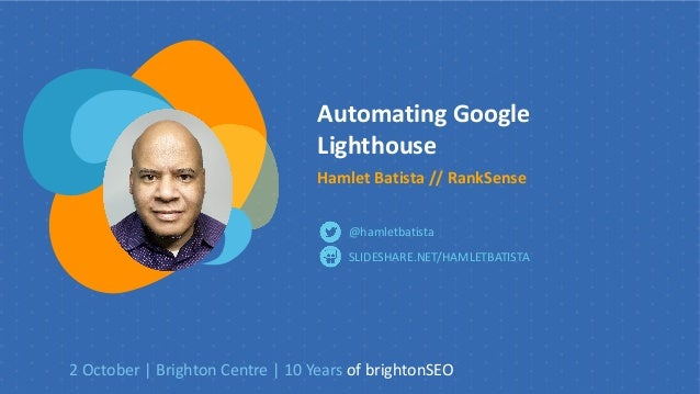 Automating Google Lighthouse Hamlet Batista // RankSense SLIDESHARE.NET/HAMLETBATISTA @hamletbatista 2 October | Brighton ...