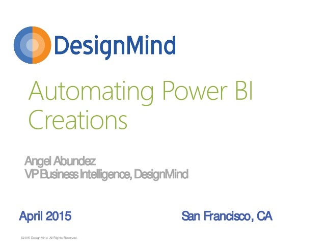 ©2015 DesignMind. All Rights Reserved. April 2015 San Francisco, CA AngelAbundez VPBusinessIntelligence,DesignMind