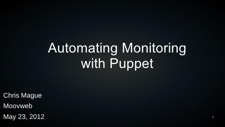 Automating Monitoring                   with PuppetChris MagueMoovwebMay 23, 2012                           1