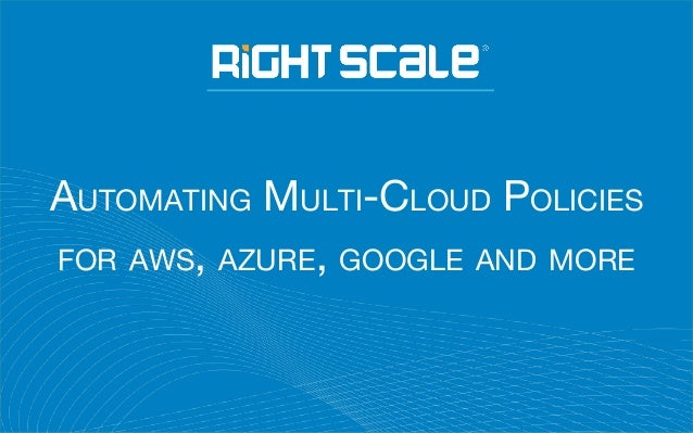 AUTOMATING MULTI-CLOUD POLICIES FOR AWS, AZURE, GOOGLE AND MORE