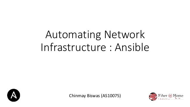 Automating Network Infrastructure : Ansible Chinmay Biswas (AS10075)