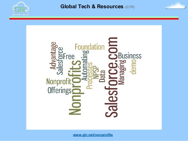Global Tech & Resources (GTR)  Automating Nonprofit Business Processes with Salesforce.com Foundation's NPSP; a demo. Mana...