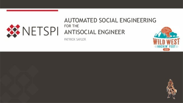 AUTOMATED SOCIAL ENGINEERING FOR THE ANTISOCIAL ENGINEER PATRICK SAYLER