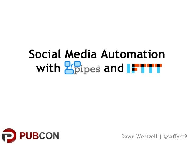Social Media Automation with        and               Dawn Wentzell | @saffyre9