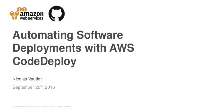 © 2015, Amazon Web Services, Inc. or its Affiliates. All rights reserved. Nicolas Vautier September 20th, 2016 Automating ...