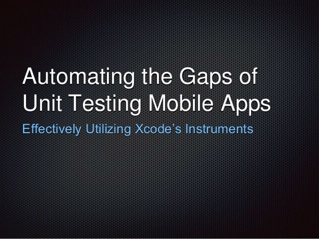 Automating the Gaps of Unit Testing Mobile Apps Effectively Utilizing Xcode's Instruments