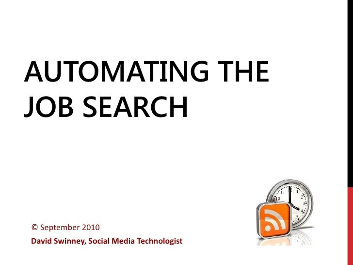 AUTOMATING THE JOB SEARCH   © September 2010 David Swinney, Social Media Technologist
