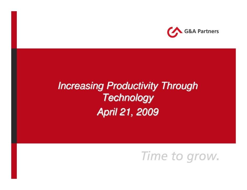 Increasing Productivity Through           Technology          April 21, 2009
