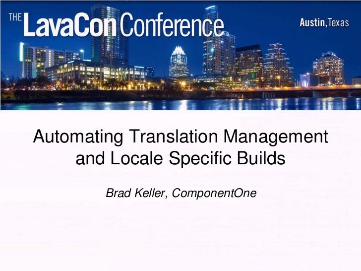 Automating Translation Management    and Locale Specific Builds        Brad Keller, ComponentOne