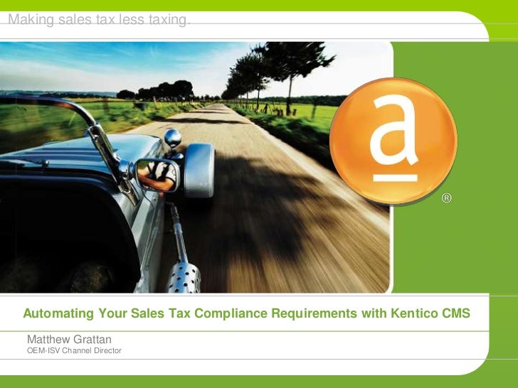 Automating Your Sales Tax Compliance Requirements with Kentico CMS  <br />Matthew Grattan<br />OEM-ISV Channel Directo...