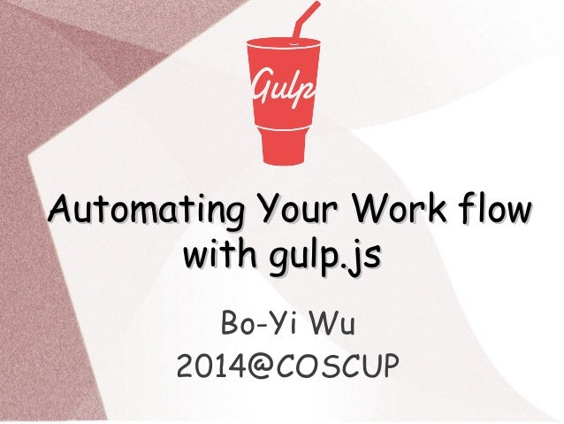 Automating Your Work flowAutomating Your Work flow with gulp.jswith gulp.js Bo-Yi Wu 2014@COSCUP