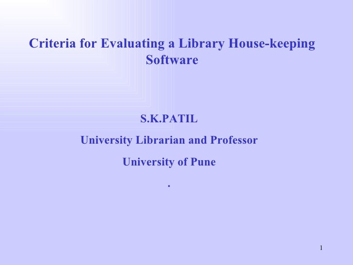 Criteria for Evaluating a Library House-keeping Software S.K.PATIL University Librarian and Professor University of Pune .