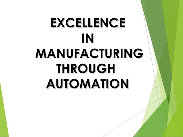 EXCELLENCE     INMANUFACTURING  THROUGH AUTOMATION            1