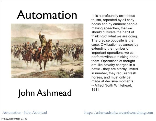 Automation  John Ashmead Automation - John Ashmead Friday, December 27, 13  It is a profoundly erroneous truism, repeated ...