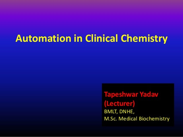 Automation in Clinical Chemistry Tapeshwar Yadav (Lecturer) BMLT, DNHE, M.Sc. Medical Biochemistry