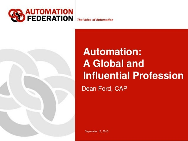 September 15, 2013 Automation: A Global and Influential Profession Dean Ford, CAP